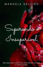 Superando o Insuperável by ManoelaDelfino