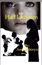 Had I known  by Aseeyaaleeyu