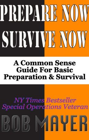 Prepare Now--Survive Now by BobMayer