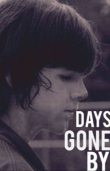 Days Gone By (a Carl Grimes Fan Fiction)