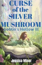 Goblin's Hollow Curse of the Silver Mushroom by jessicalminor
