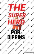 THE SUPER HERO by dippins
