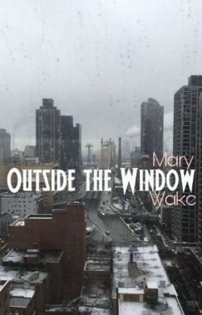 Outside The Window by Mary-Wake