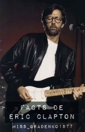 Facts De Eric Clapton 12 Wattpad