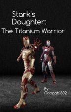 Stark's Daughter: The Titanium Warrior by ThatKoolSplat