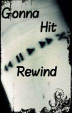 Gonna Hit Rewind by ZeMelonBall
