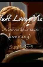Just love me (Severus Snape love story) by SunRider5