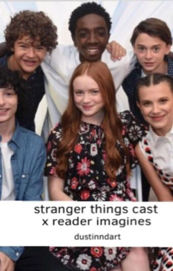 stranger things cast x reader imagines - bella!! - Wattpad