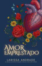 Amor Emprestado ⚜ Concluído  by larissa_andrade