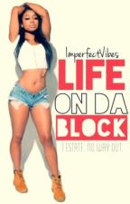 Life on da Block by ImperfectVibes