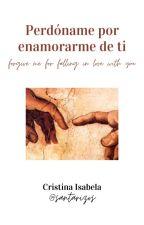 Perdóname por enamorarme de ti. by CristinaSognante