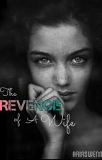 The Revenge of a Wife by AriasWenn10