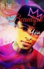 To The Beautiful You {A Diggy Simmons Love Story} by lovelyletters99