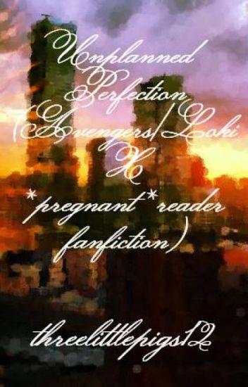 Unplanned Perfection (Avengers/Loki X *pregnant*reader