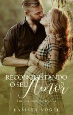 Reconquistando O Seu Amor - ( Livro #2) by Escritoravogel