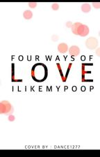 Four Ways Of Love by ilikemypoop