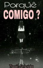 Porquê Comigo ? by thaisotoni58