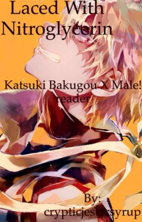 Laced with nitroglycerin//Bakugou x male reader  by crypticjestersyrup
