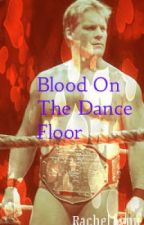 Blood On The Dance Floor (Chris Jericho and Kelly Kelly Love Story) by RLG1995