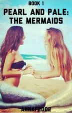 Pearl and Pale: The Mermaids by annaf2002
