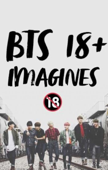 BTS Imagines 18+ - fam - Wattpad