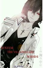 System:  A villain's last wishes by Lilshanes