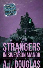 Strangers in Swenson Manor  by MidNight_WriteR360