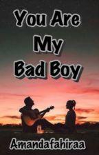 You Are My Bad Boy by Amandafahiraa