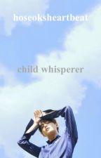 CHILD WHISPERER. | KTH | complete by hoseoksheartbeat