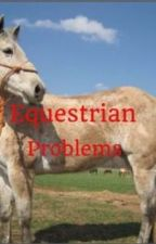 Equestrian Problems by breninluv