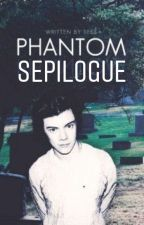 PHANTOM SEPILOGUE by BeanzandEm