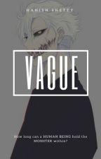 VAGUE by Forgotten98
