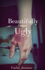 Beautifully ugly by useful_dreamer