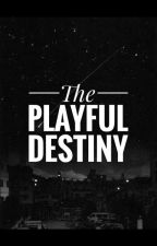 The Playful Destiny (On-going Slow Update) by roseinx