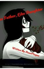 Like Father, Like Daughter (Jeff the killer fanfic ) by Snow_Scythe