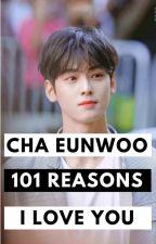 Cha Eunwoo : 101 Reasons I Love You by Tiara_tsaa