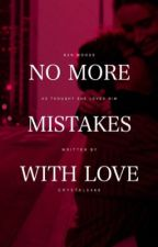 No More Mistakes With Love by crystal5466