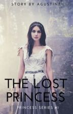 The Lost Princess (Princess series #1) (TAMAT) by agustine81