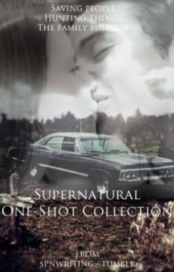 ~Supernatural One shot Collection~