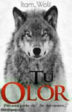 Tu olor - Omegaverse -  by Itam_Wolf