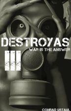DESTROYAS III : War is the Answer by Conrad_Ustaul