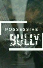 possessive bully  by storylistner