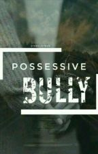 possessive bully by storylistner