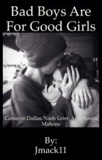 Bad Boys are for Good Girls a nash grier and cameron dallas fanfic by lrh11xo
