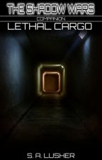 Lethal Cargo (A Shadow Wars Companion) by S_A_Lusher
