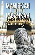 Maniskah Cinta, Indahkah Bahagia by irahadeera