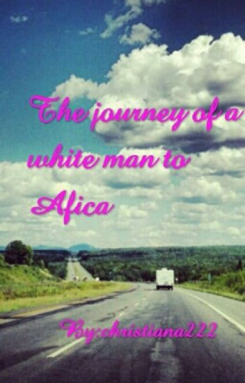 The Journey of a White Man to Africa
