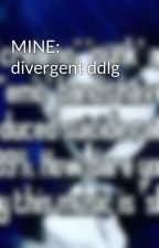 MINE: divergent ddlg by once_there_was