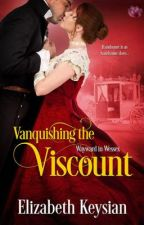 Vanquishing the Viscount - or Handsome is as Handsome Does revisited. by LizKeysian1