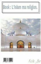 Book : L'Islam ma religion🧕🏻 by Lolo_DZ